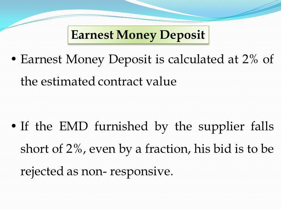 Earnest Money Deposit is calculated at 2% of the estimated contract value If the EMD furnished by the supplier falls short of 2%, even by a fraction,