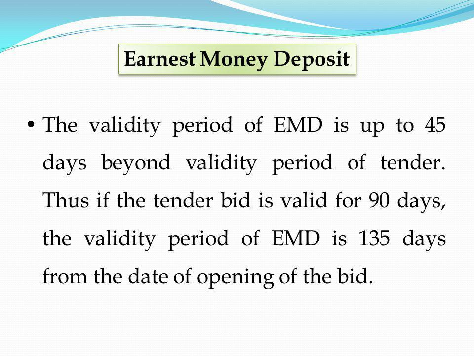 The validity period of EMD is up to 45 days beyond validity period of tender. Thus if the tender bid is valid for 90 days, the validity period of EMD