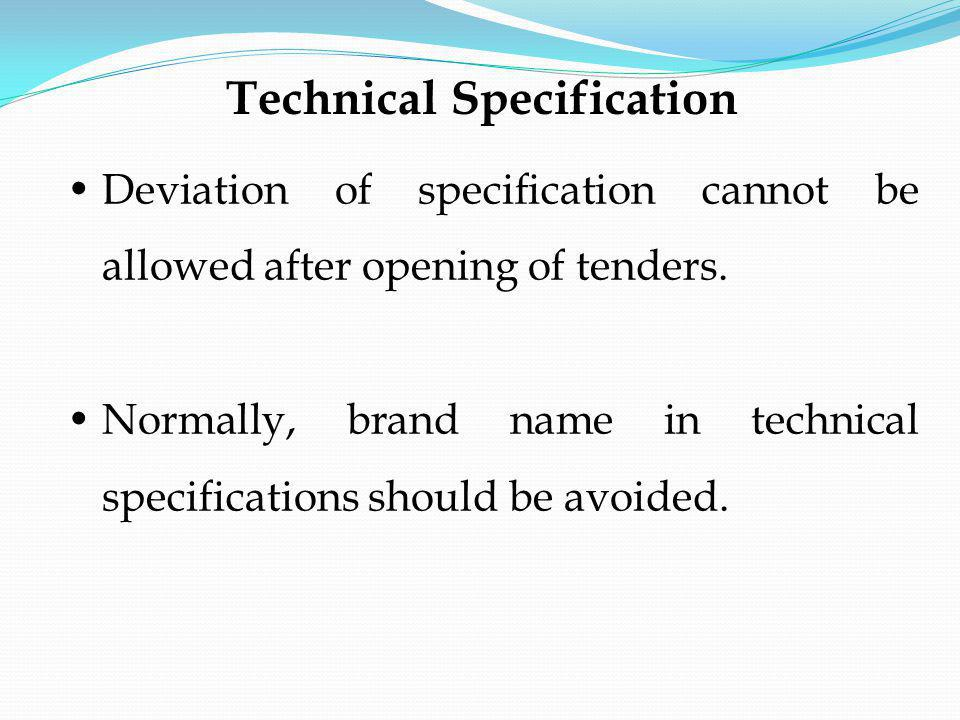 Deviation of specification cannot be allowed after opening of tenders. Normally, brand name in technical specifications should be avoided. Technical S