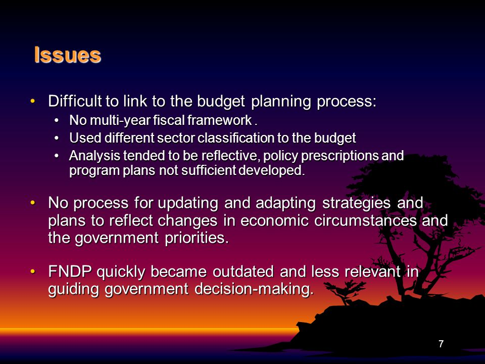 Issues Difficult to link to the budget planning process:Difficult to link to the budget planning process: No multi-year fiscal framework.No multi-year fiscal framework.