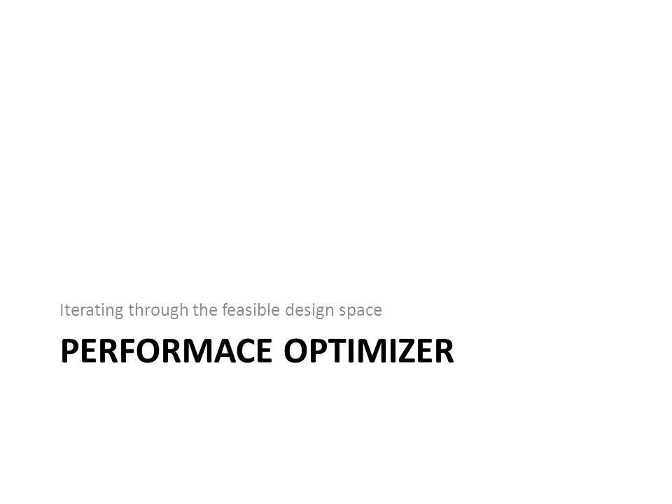 PERFORMACE OPTIMIZER Iterating through the feasible design space
