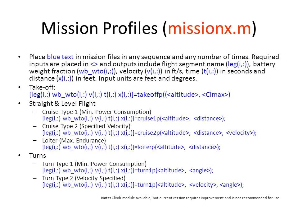 Main Program (optimize.m) Input aircraft parameters Establish mission constraint to obtain required specific power requirements – Usually take-off distance requirement Size aircraft for heaviest payload mission Evaluate aircraft performance for other missions Iterate through wing loadings and aspect ratios to optimize parameters of interest.