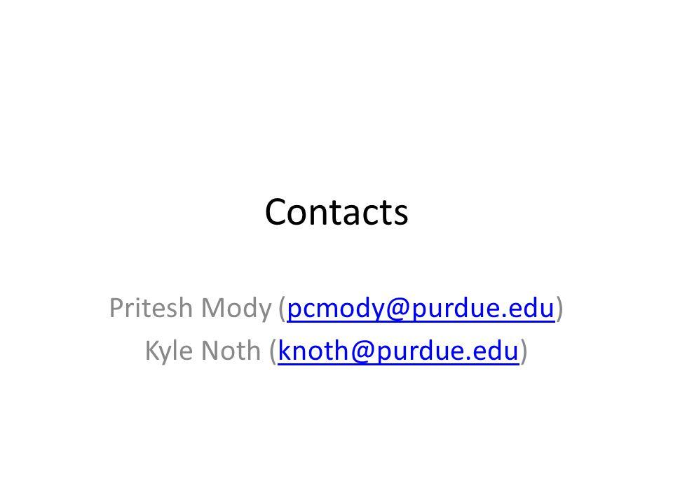 Contacts Pritesh Mody (pcmody@purdue.edu)pcmody@purdue.edu Kyle Noth (knoth@purdue.edu)knoth@purdue.edu