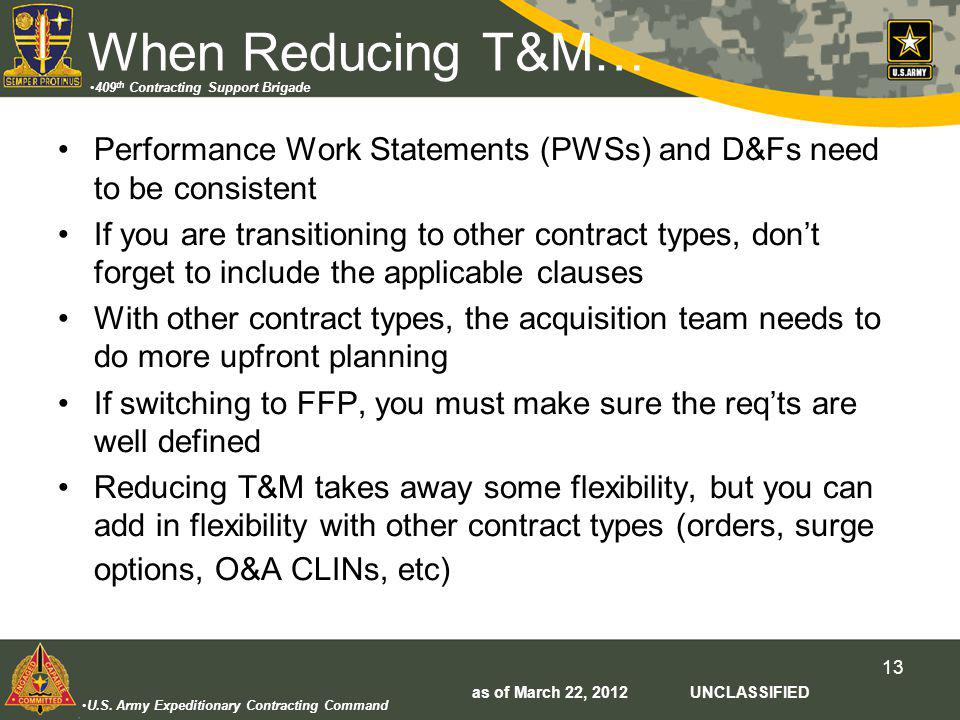 U.S. Army Expeditionary Contracting Command 409 th Contracting Support Brigade 13 When Reducing T&M… Performance Work Statements (PWSs) and D&Fs need