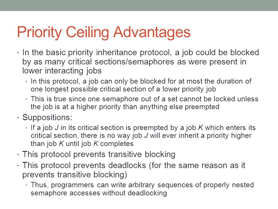 Priority Ceiling Advantages In the basic priority inheritance protocol, a job could be blocked by as many critical sections/semaphores as were present