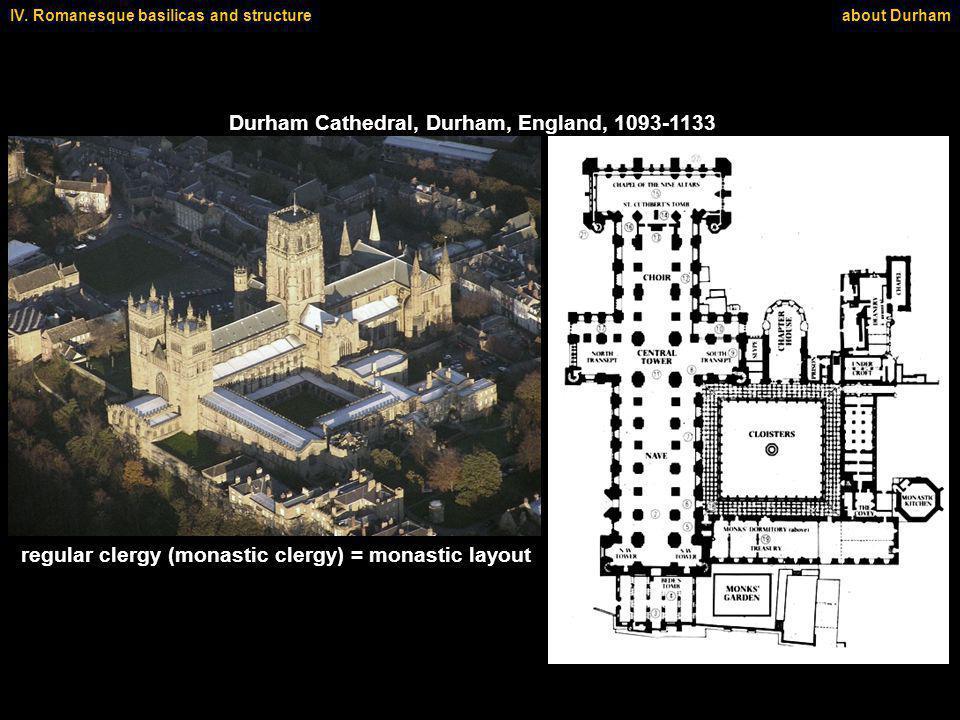 IV. Romanesque basilicas and structureabout Durham Durham Cathedral, Durham, England, 1093-1133 regular clergy (monastic clergy) = monastic layout