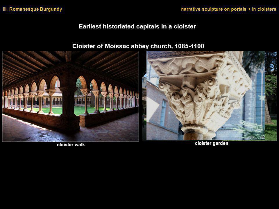 III. Romanesque Burgundynarrative sculpture on portals + in cloisters cloister walk cloister garden Cloister of Moissac abbey church, 1085-1100 Earlie
