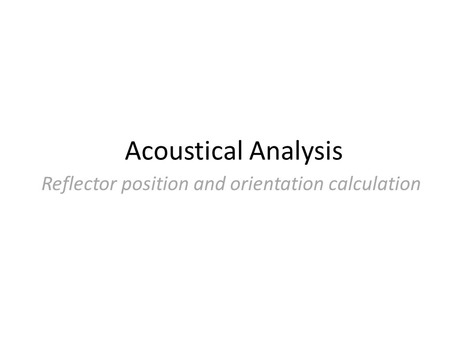Reflector position and orientation calculation Acoustical Analysis