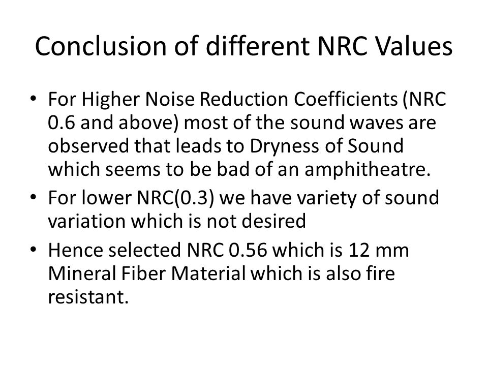 Conclusion of different NRC Values For Higher Noise Reduction Coefficients (NRC 0.6 and above) most of the sound waves are observed that leads to Dryness of Sound which seems to be bad of an amphitheatre.
