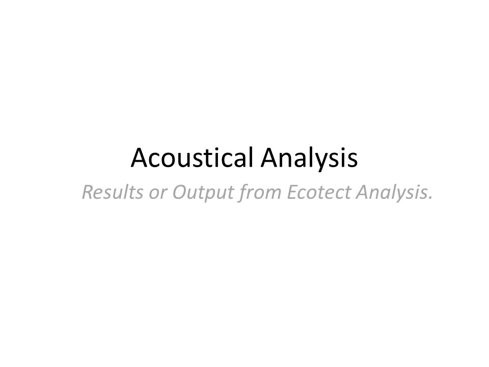 Results or Output from Ecotect Analysis. Acoustical Analysis