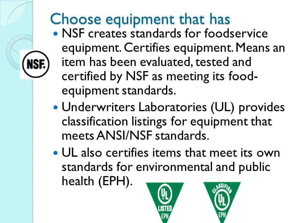 Choose equipment that has NSF creates standards for foodservice equipment.