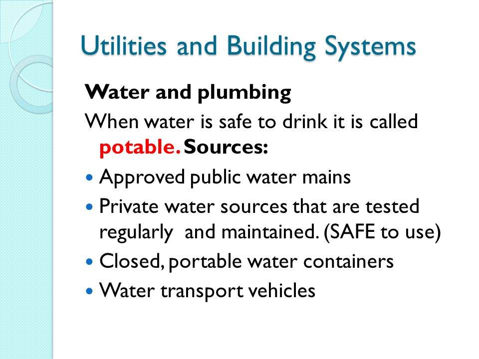Utilities and Building Systems Water and plumbing When water is safe to drink it is called potable.