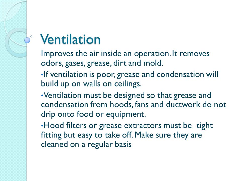 Ventilation Improves the air inside an operation.It removes odors, gases, grease, dirt and mold.