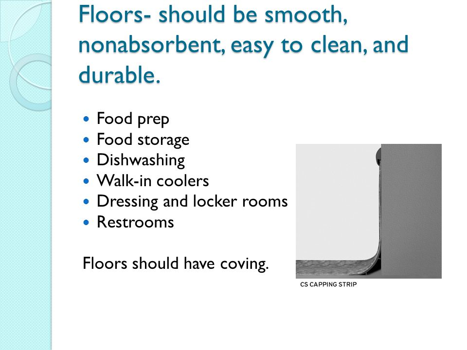 Floors- should be smooth, nonabsorbent, easy to clean, and durable.