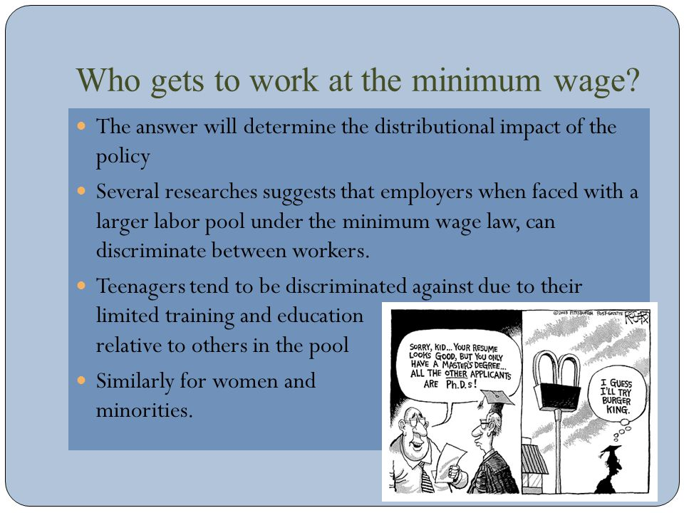 Who gets to work at the minimum wage? The answer will determine the distributional impact of the policy Several researches suggests that employers whe