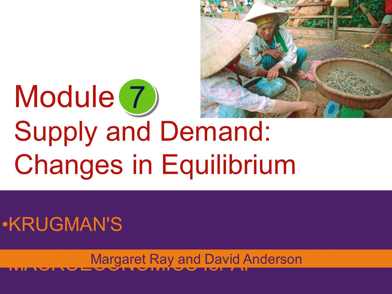 Module Supply and Demand: Changes in Equilibrium KRUGMAN'S MACROECONOMICS for AP* 7 Margaret Ray and David Anderson