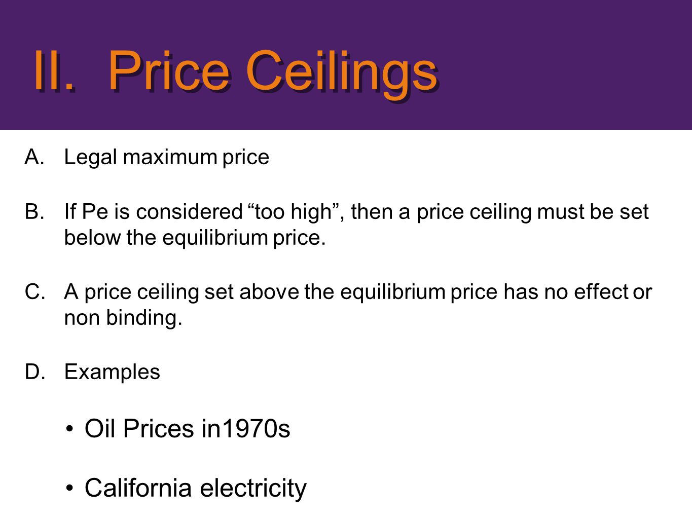 A.Legal maximum price B.If Pe is considered too high, then a price ceiling must be set below the equilibrium price. C.A price ceiling set above the eq