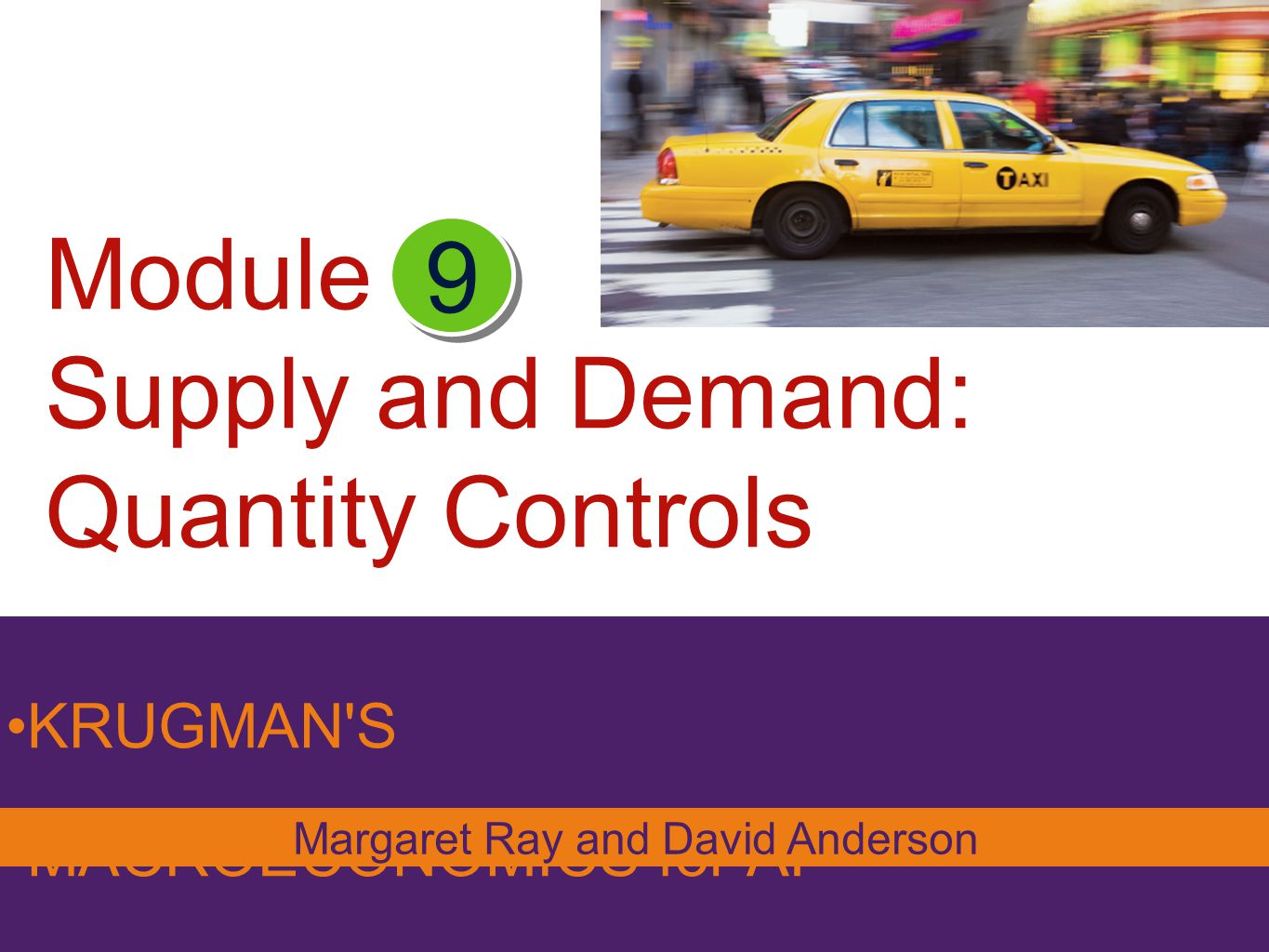 Module Supply and Demand: Quantity Controls KRUGMAN'S MACROECONOMICS for AP* 9 Margaret Ray and David Anderson
