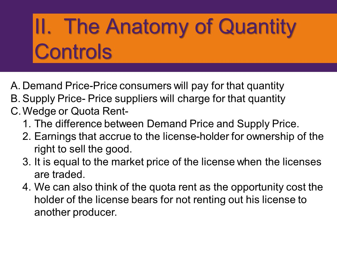 II. The Anatomy of Quantity Controls A.Demand Price-Price consumers will pay for that quantity B.Supply Price- Price suppliers will charge for that qu