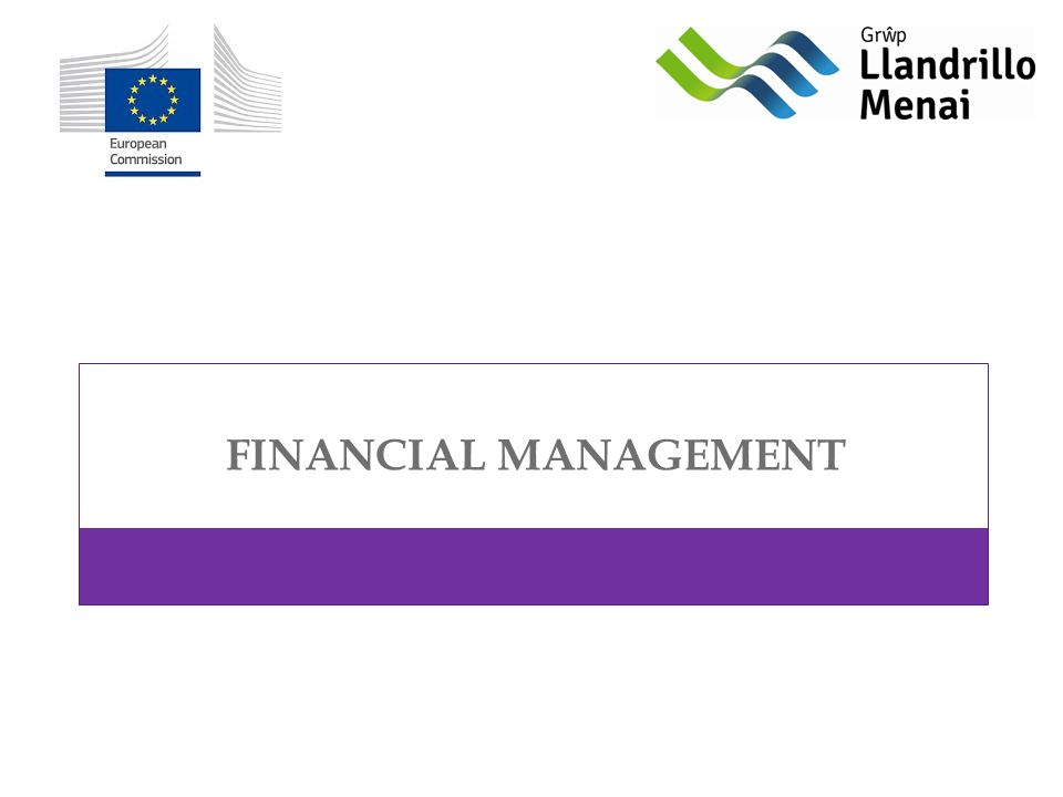 FINANCIAL MANAGEMENT IS BASED ON: LLP Project Handbook EACEA FAQ and Toolkit Recommendations from the EACEA General quality standards in EU project management Rules, frameworks agreed by the partnership