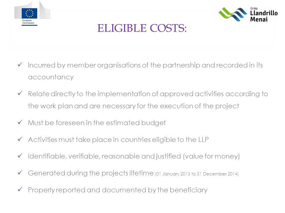 INDIRECT COSTS: Definition: Costs not directly linked to the project but still necessary for its implementation such as: Administration (PCs, laptops etc.) Communication and infrastructure (telephone, internet, fax, rent etc.) Office supplies photocopies Calculation / Justification: Lump sum (max 7% of total budget) – no justification needed important: Only if beneficiary does not yet receive any operating EU grant