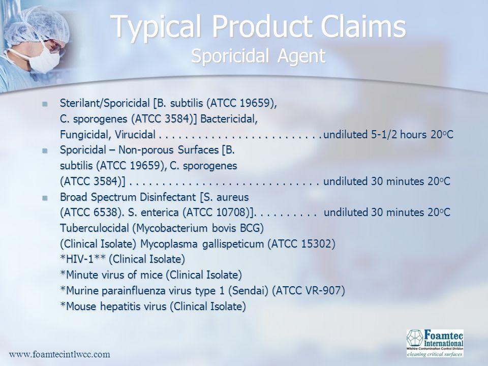 www.foamtecintlwcc.com Typical Product Claims Sporicidal Agent Sterilant/Sporicidal [B.
