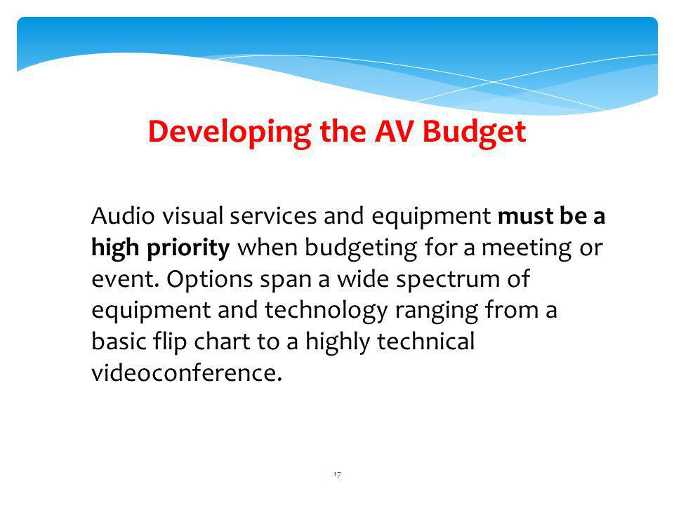 Developing the AV Budget Audio visual services and equipment must be a high priority when budgeting for a meeting or event. Options span a wide spectr