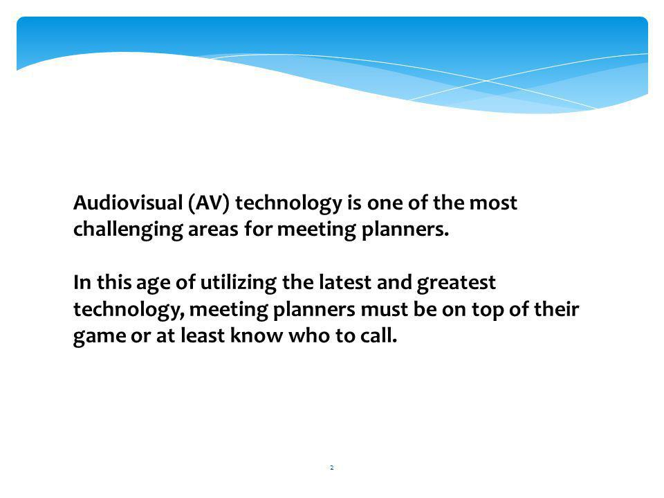 Audiovisual (AV) technology is one of the most challenging areas for meeting planners. In this age of utilizing the latest and greatest technology, me