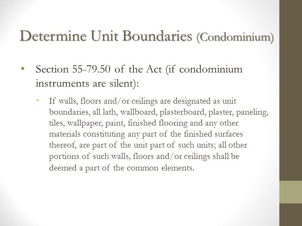 Determine Unit Boundaries (Condominium) Section 55-79.50 of the Act (if condominium instruments are silent): If walls, floors and/or ceilings are desi