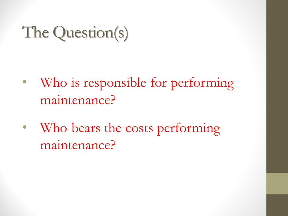 The Question(s) Who is responsible for performing maintenance.