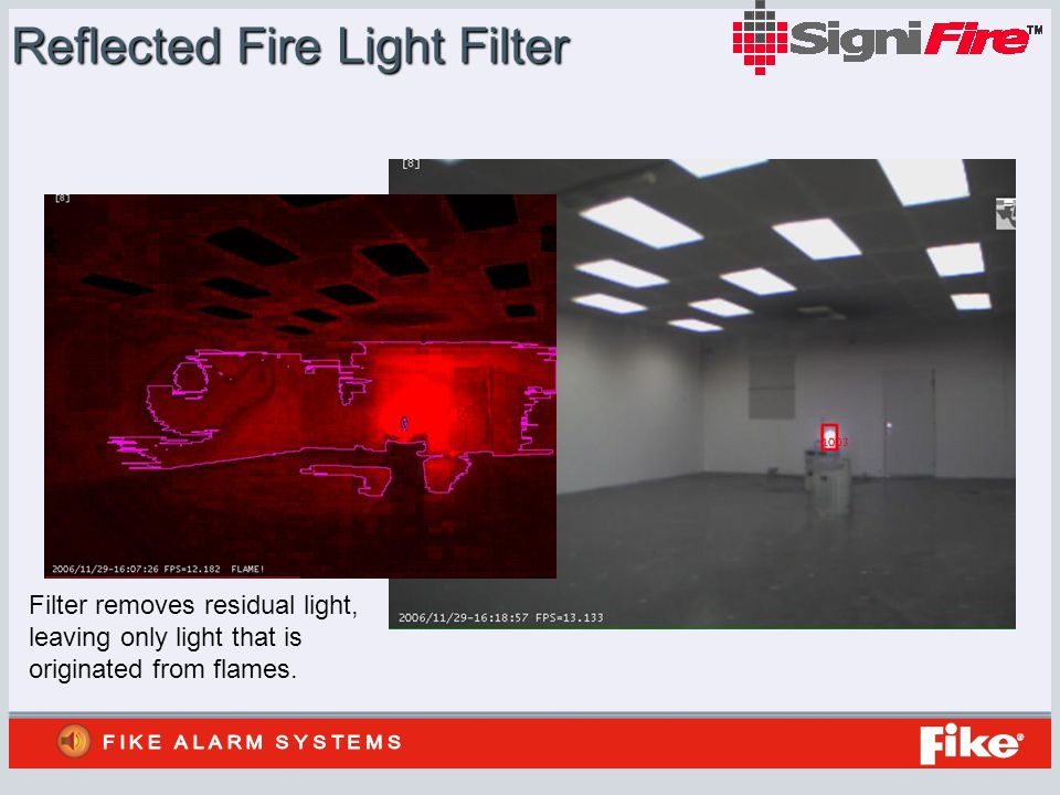Reflected Fire Light Filter Filter removes residual light, leaving only light that is originated from flames.