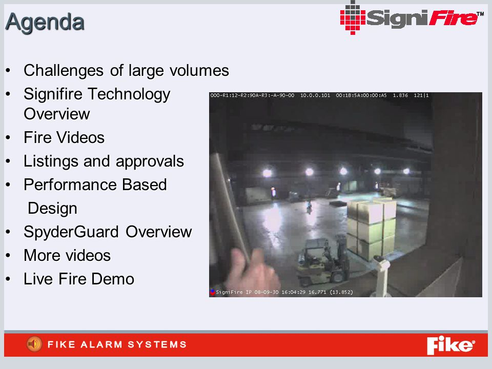 Agenda Challenges of large volumesChallenges of large volumes Signifire Technology OverviewSignifire Technology Overview Fire VideosFire Videos Listings and approvalsListings and approvals Performance BasedPerformance Based Design Design SpyderGuard OverviewSpyderGuard Overview More videosMore videos Live Fire DemoLive Fire Demo