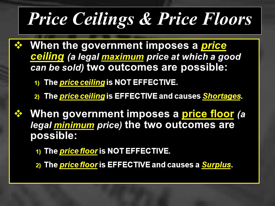 A Price Ceiling (below equilibrium) – is a legally established maximum price which a seller can charge or a buyer must pay. – Helps get rid of a surpl