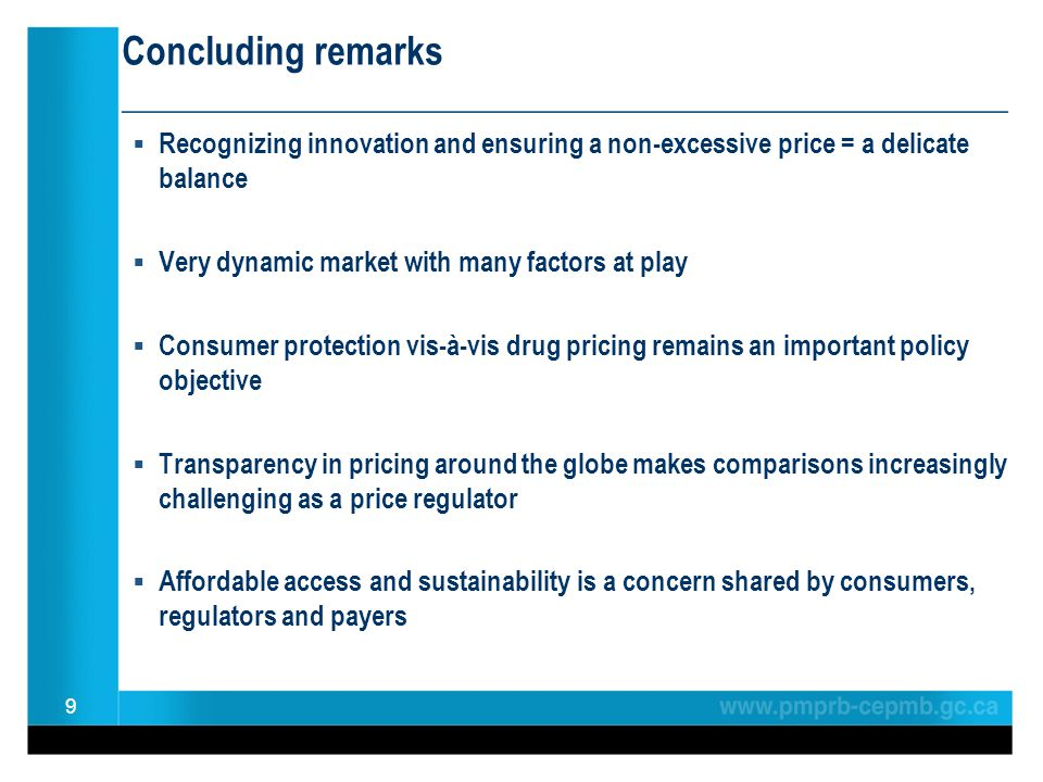 Concluding remarks ________________________________________________ Recognizing innovation and ensuring a non-excessive price = a delicate balance Very dynamic market with many factors at play Consumer protection vis-à-vis drug pricing remains an important policy objective Transparency in pricing around the globe makes comparisons increasingly challenging as a price regulator Affordable access and sustainability is a concern shared by consumers, regulators and payers 9