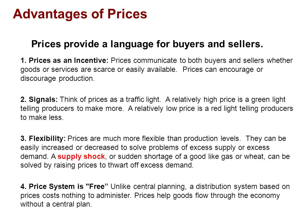 Prices provide a language for buyers and sellers. 1. Prices as an Incentive: Prices communicate to both buyers and sellers whether goods or services a