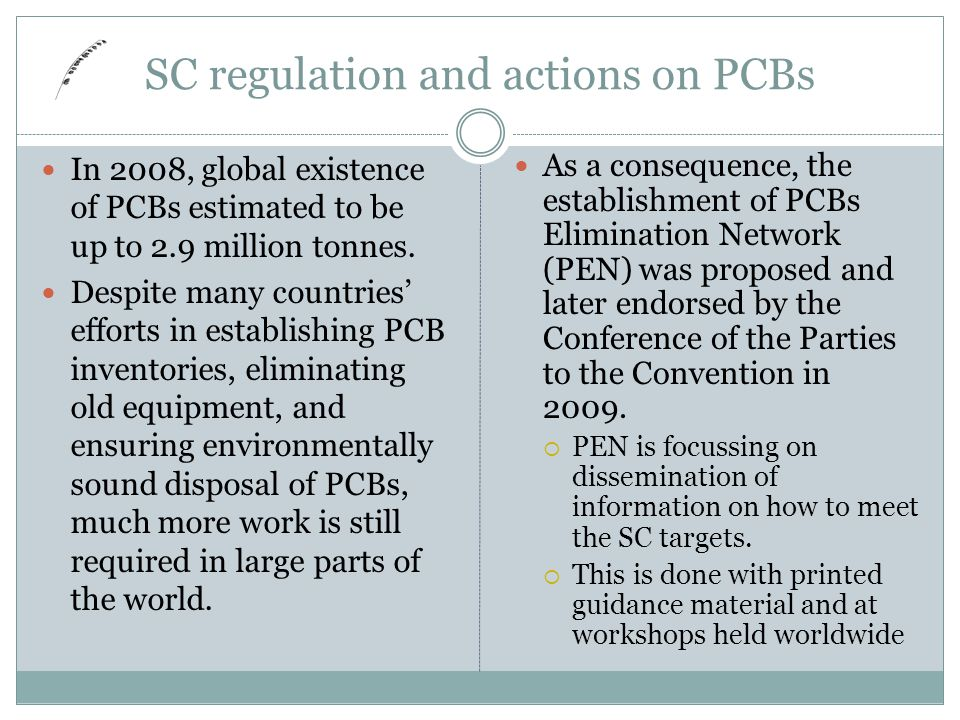 SC regulation and actions on PCBs In 2008, global existence of PCBs estimated to be up to 2.9 million tonnes.