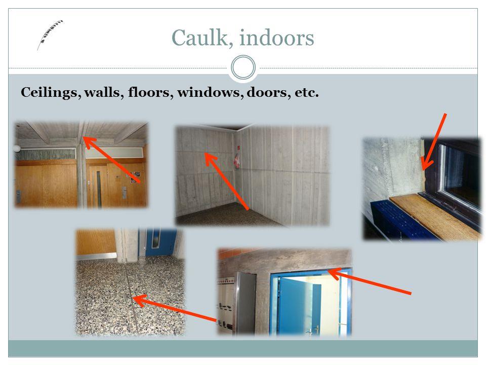 7 Ceilings, walls, floors, windows, doors, etc. Caulk, indoors