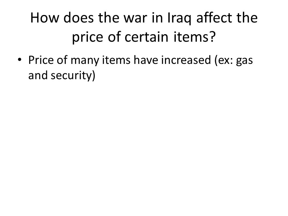 How does the war in Iraq affect the price of certain items.