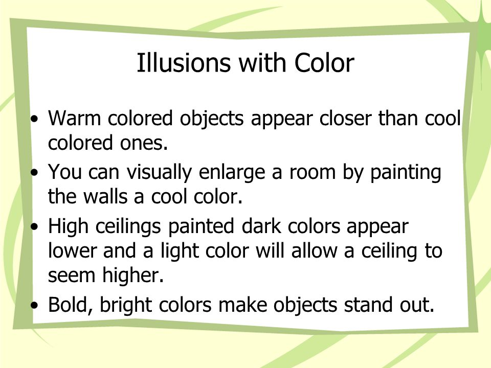 Illusions with Color Warm colored objects appear closer than cool colored ones.
