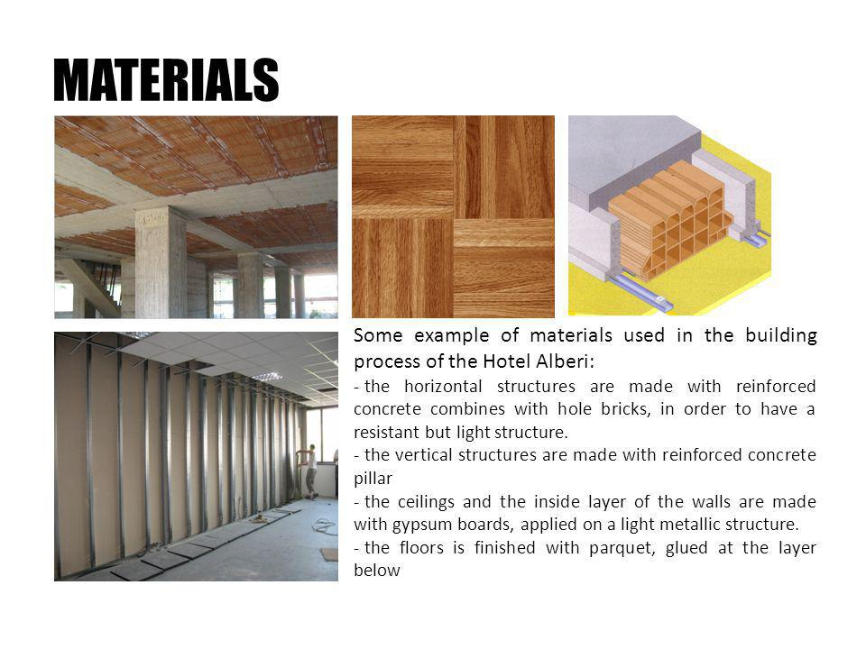 MATERIALS Some example of materials used in the building process of the Hotel Alberi: - the horizontal structures are made with reinforced concrete combines with hole bricks, in order to have a resistant but light structure.