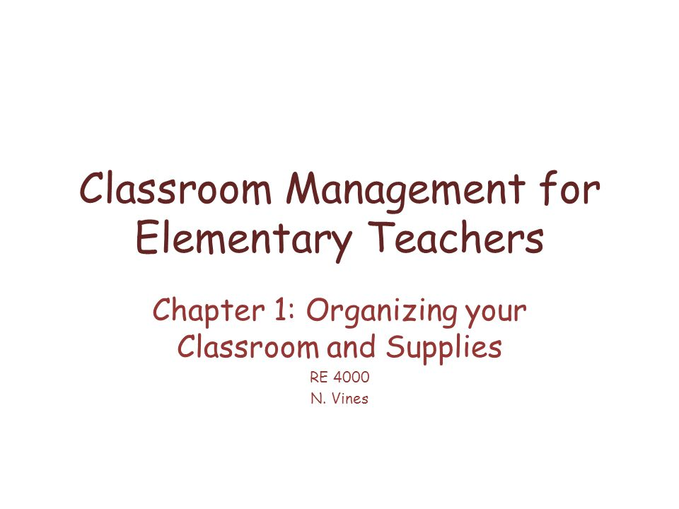 Classroom Management for Elementary Teachers Chapter 1: Organizing your Classroom and Supplies RE 4000 N.