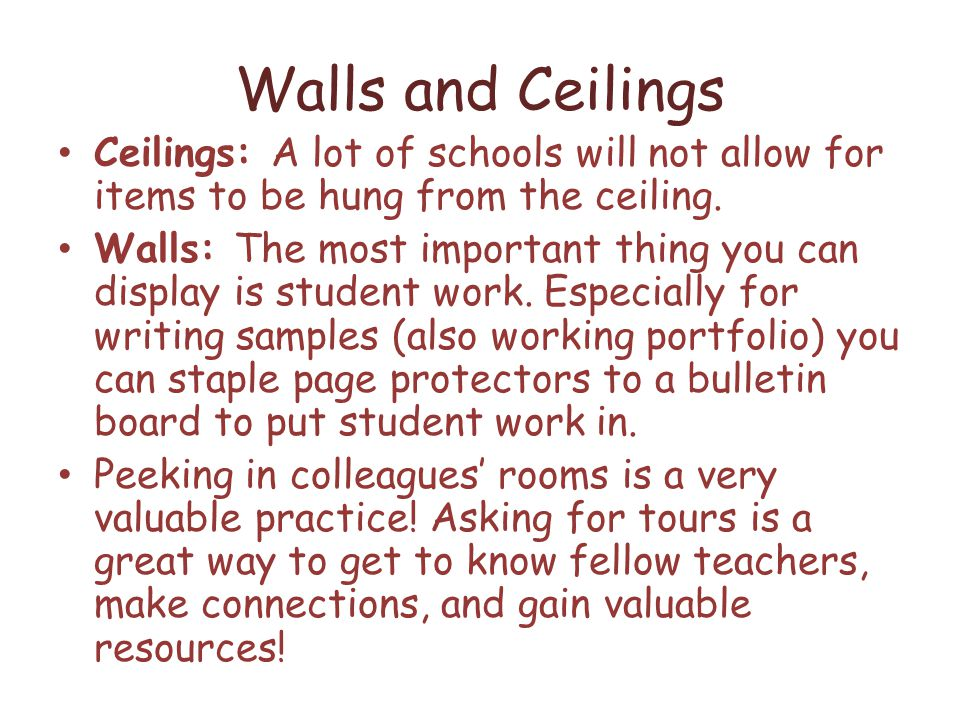 Walls and Ceilings Ceilings: A lot of schools will not allow for items to be hung from the ceiling.