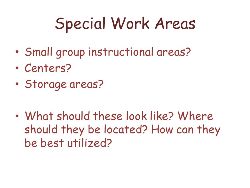 Special Work Areas Small group instructional areas.