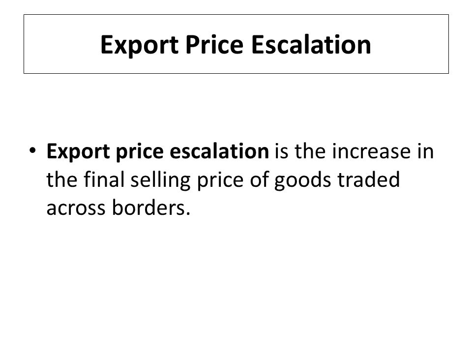 Export price escalation is the increase in the final selling price of goods traded across borders.
