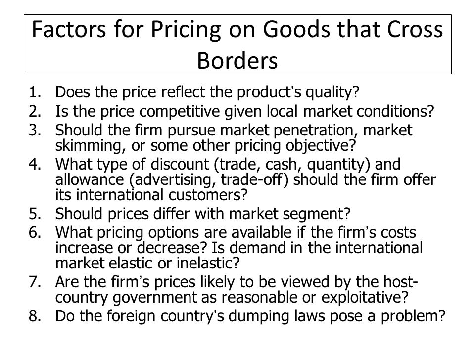Factors for Pricing on Goods that Cross Borders 1.Does the price reflect the products quality.