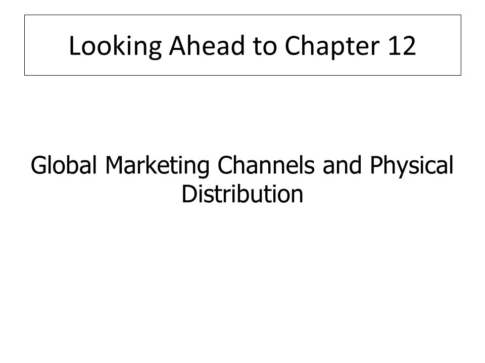 Looking Ahead to Chapter 12 Global Marketing Channels and Physical Distribution