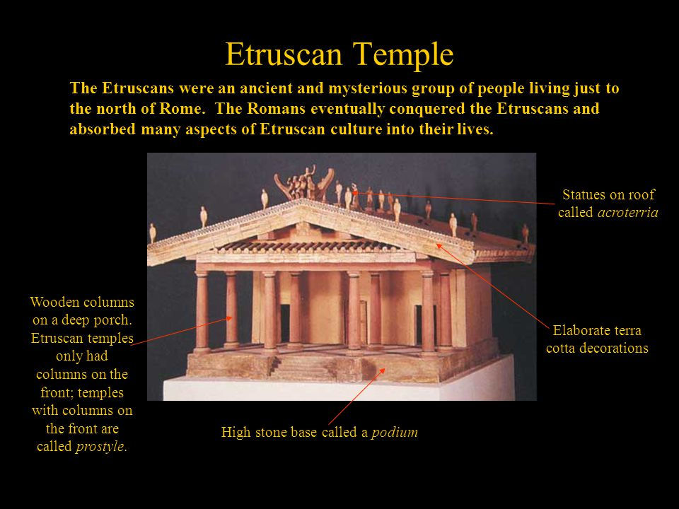 Etruscan Temple The Etruscans were an ancient and mysterious group of people living just to the north of Rome.