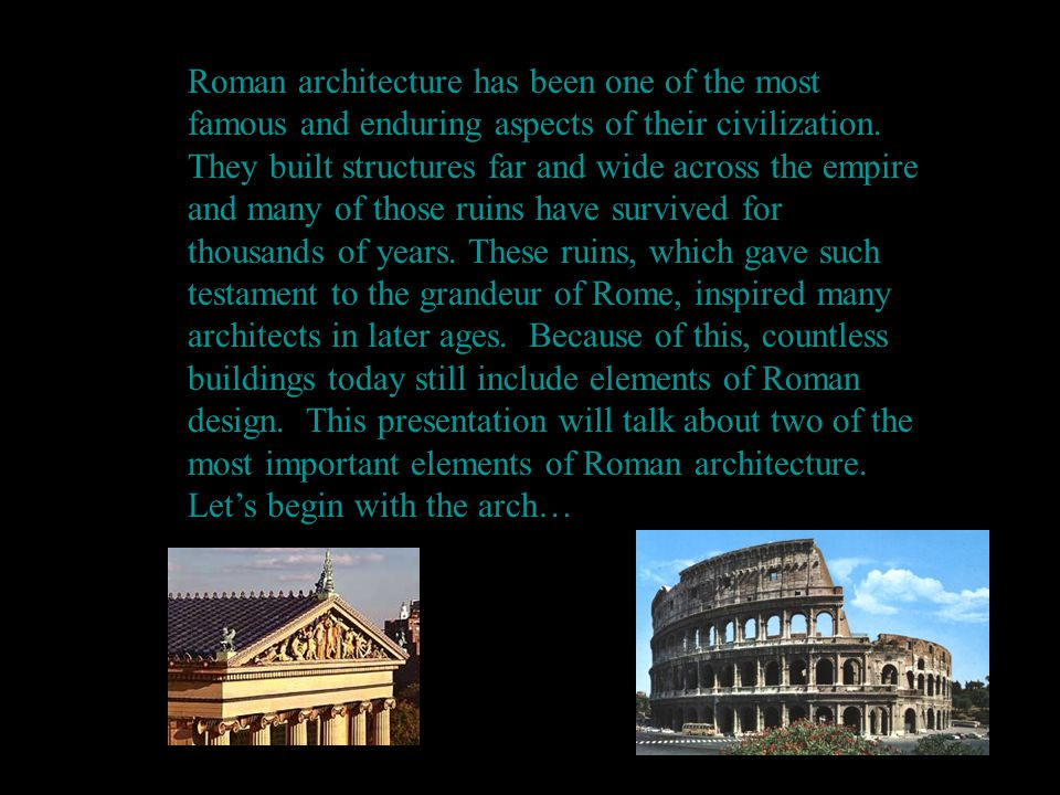 Roman architecture has been one of the most famous and enduring aspects of their civilization.