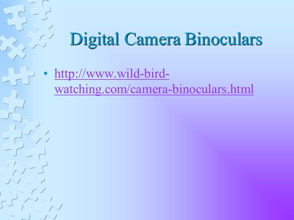Digital Camera Binoculars http://www.wild-bird- watching.com/camera-binoculars.htmlhttp://www.wild-bird- watching.com/camera-binoculars.html