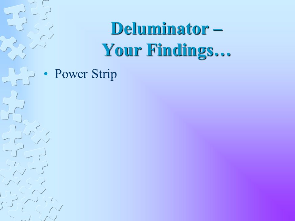 Deluminator – Your Findings… Power Strip